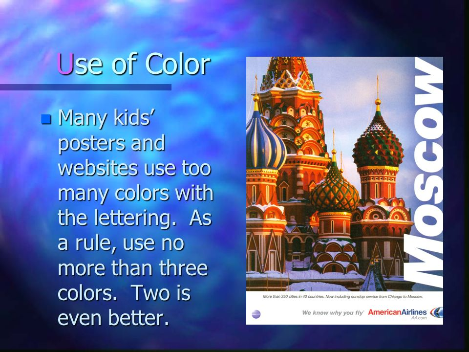 Use of Color Many kids' posters and websites use too many colors with the lettering.