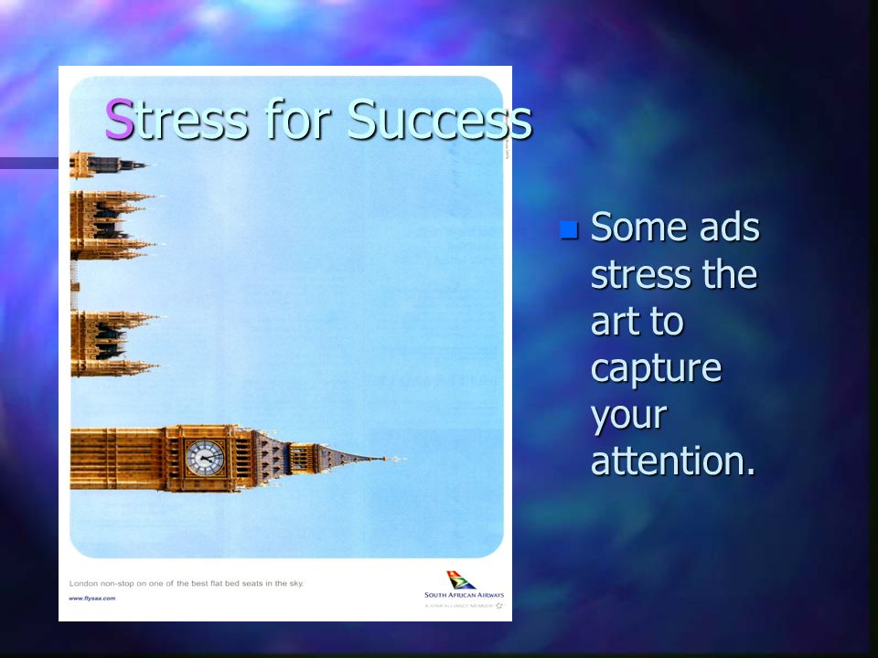 Stress for Success Some ads stress the art to capture your attention.