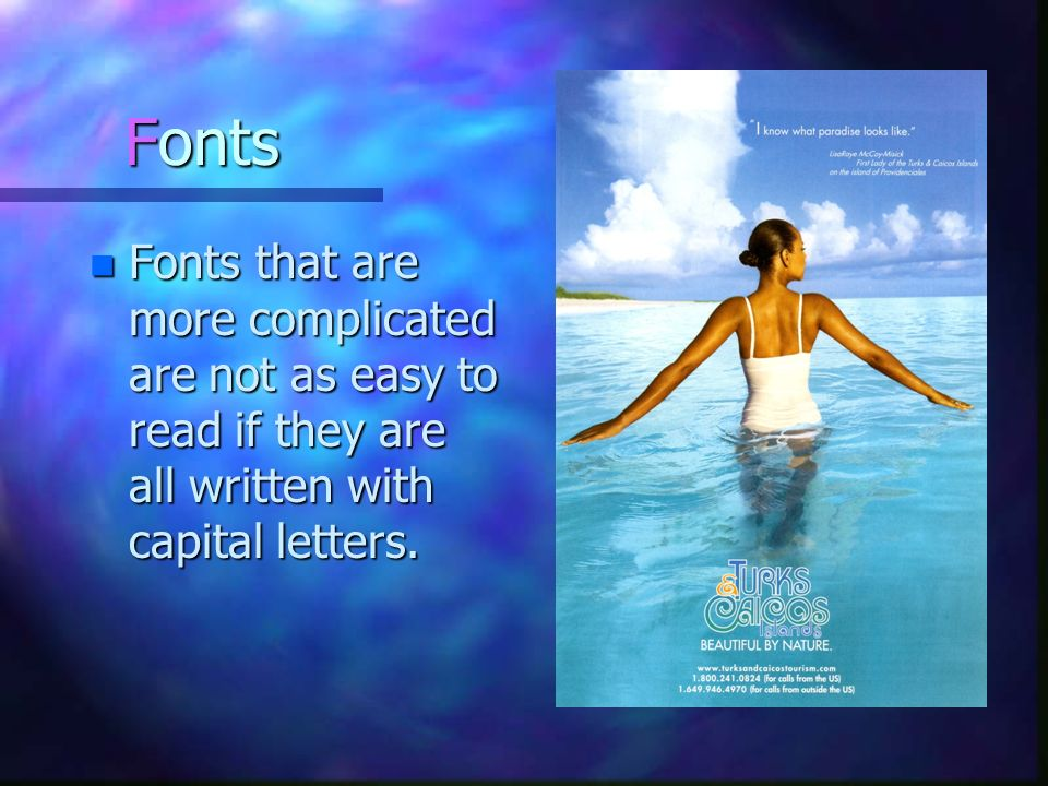 Fonts Fonts that are more complicated are not as easy to read if they are all written with capital letters.