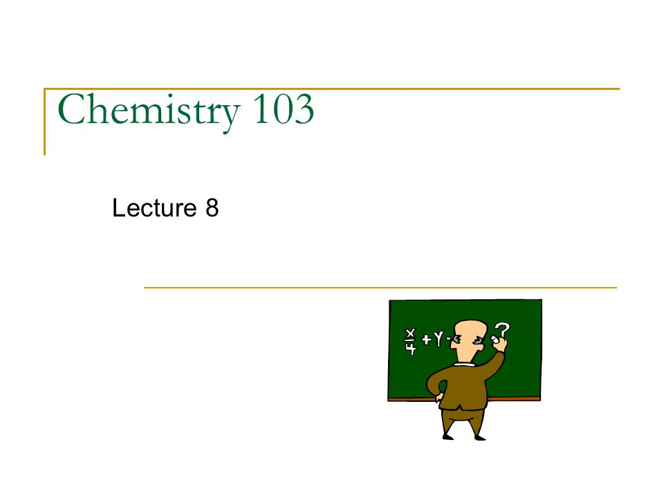 Chemistry 103 Lecture 8