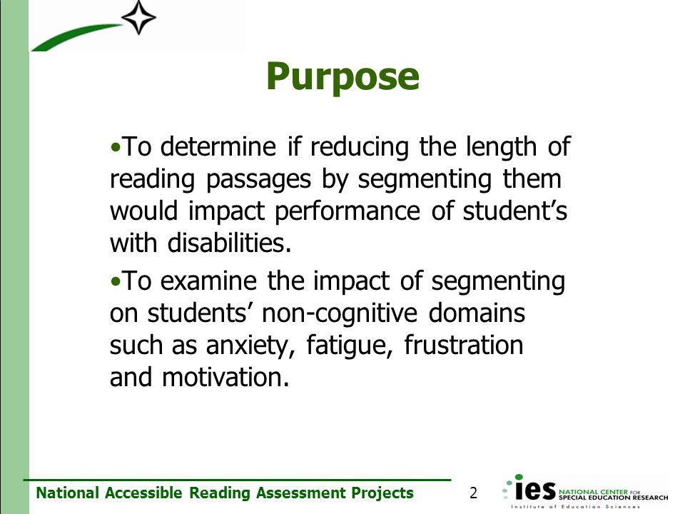 Purpose To determine if reducing the length of reading passages by segmenting them would impact performance of student's with disabilities.