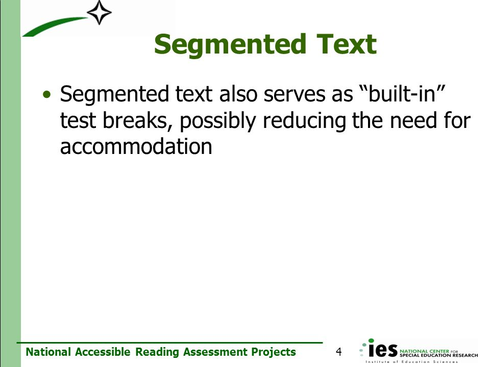 Segmented Text Segmented text also serves as built-in test breaks, possibly reducing the need for accommodation.