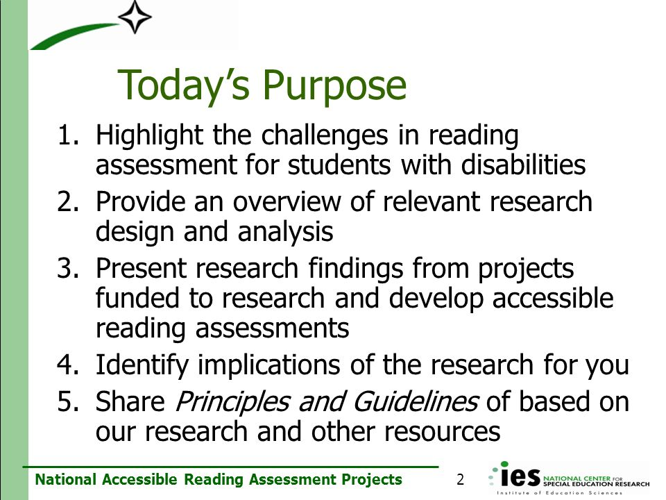 Today's Purpose Highlight the challenges in reading assessment for students with disabilities.