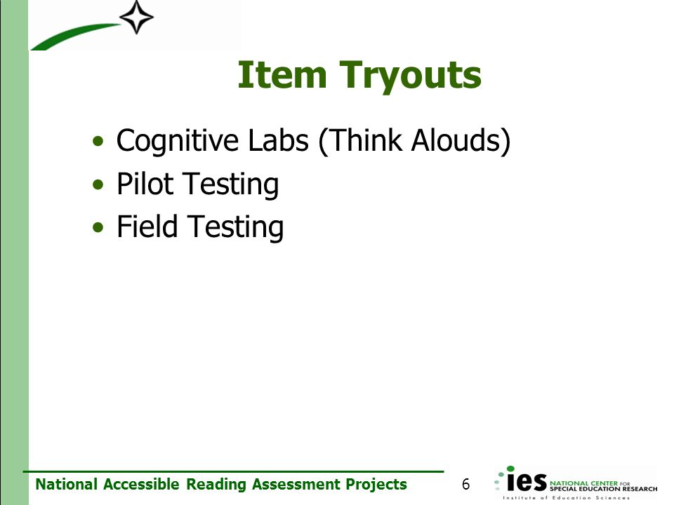 Item Tryouts Cognitive Labs (Think Alouds) Pilot Testing Field Testing