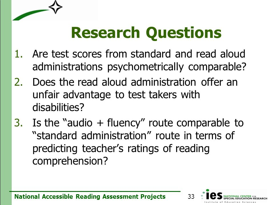 Research Questions Are test scores from standard and read aloud administrations psychometrically comparable