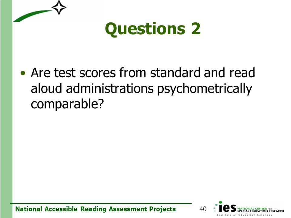 Questions 2 Are test scores from standard and read aloud administrations psychometrically comparable