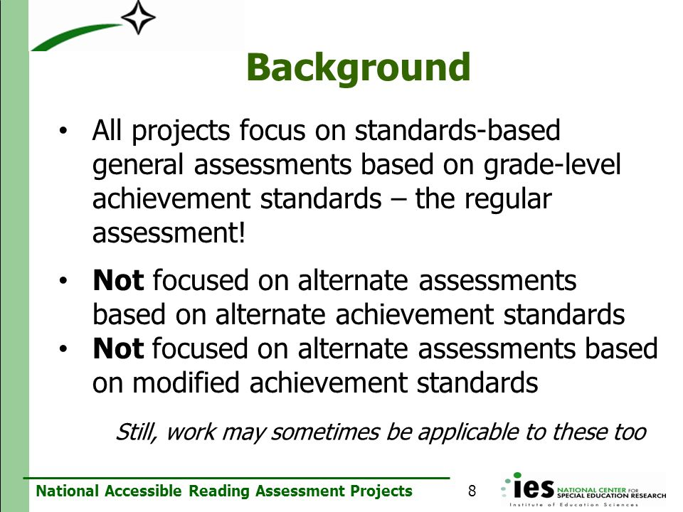 Background All projects focus on standards-based general assessments based on grade-level achievement standards – the regular assessment!