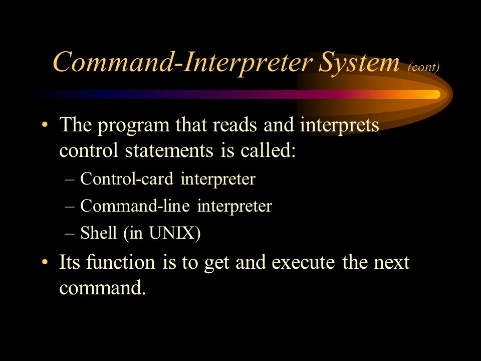 Command-Interpreter System (cont)