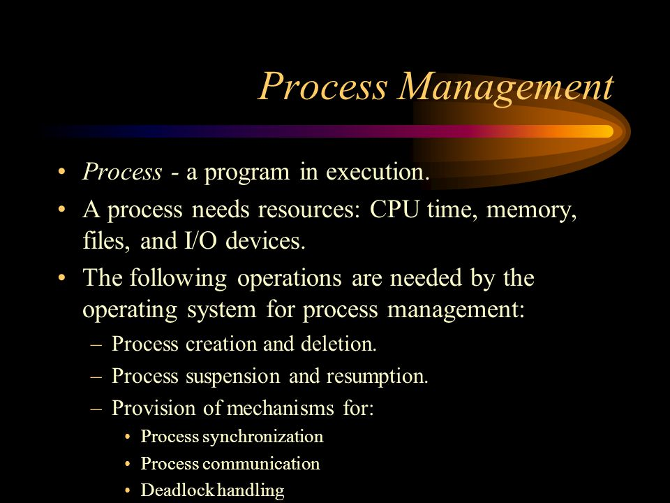 Process Management Process - a program in execution.
