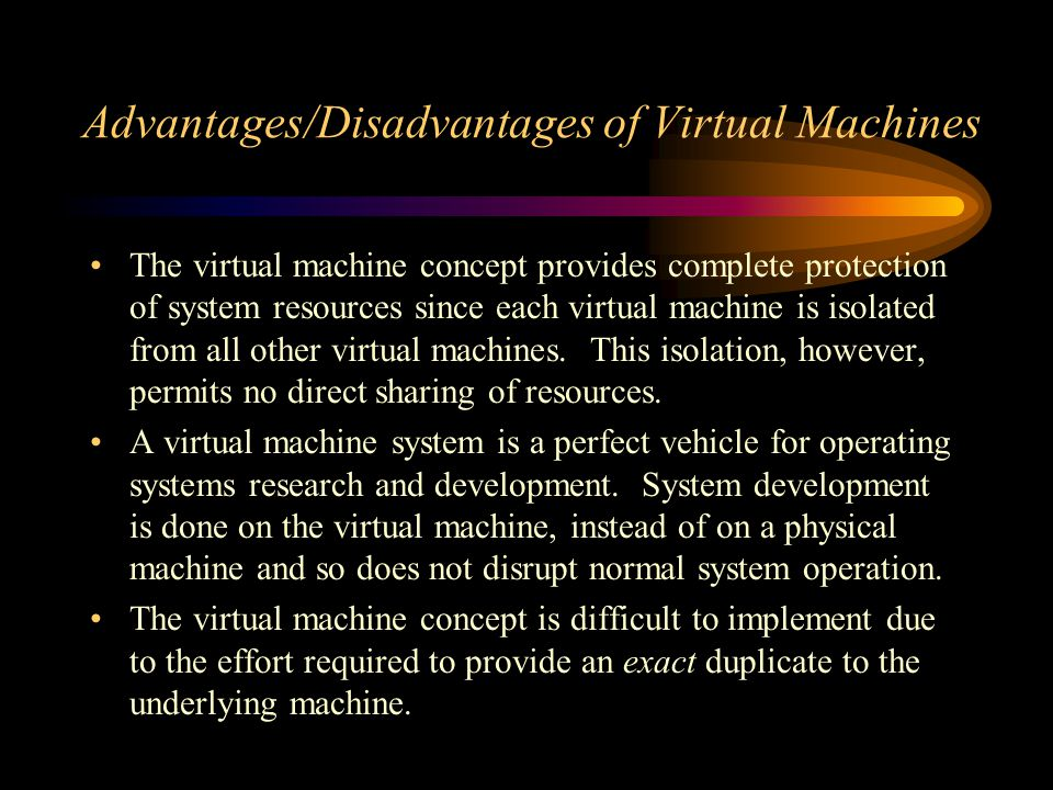Advantages/Disadvantages of Virtual Machines