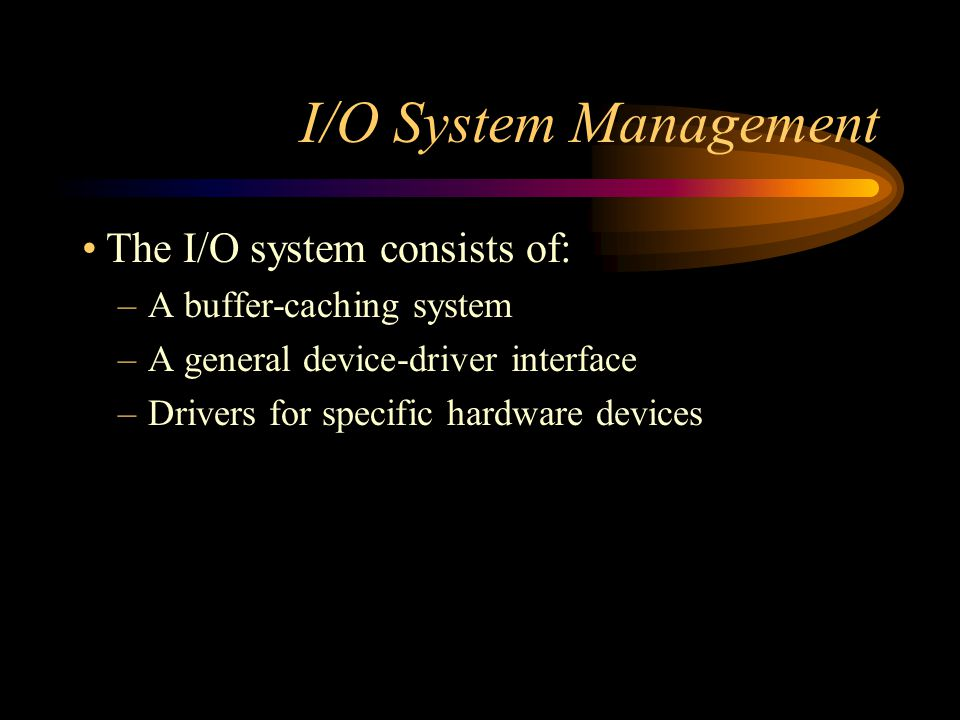 I/O System Management The I/O system consists of: