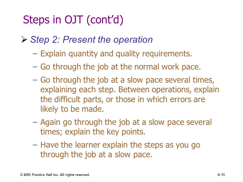 Steps in OJT (cont'd) Step 2: Present the operation