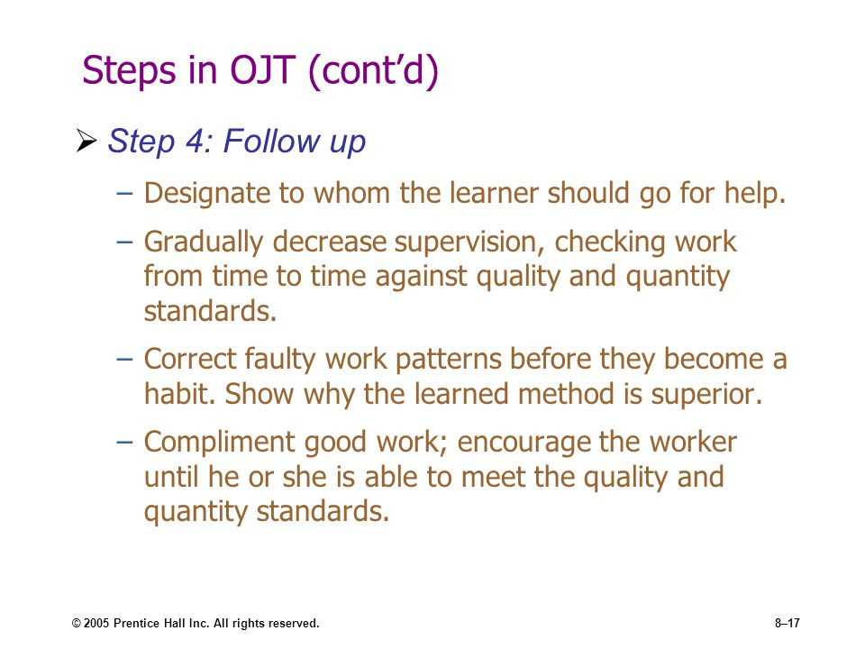 Steps in OJT (cont'd) Step 4: Follow up