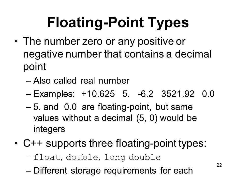 Floating-Point Types The number zero or any positive or negative number that contains a decimal point.