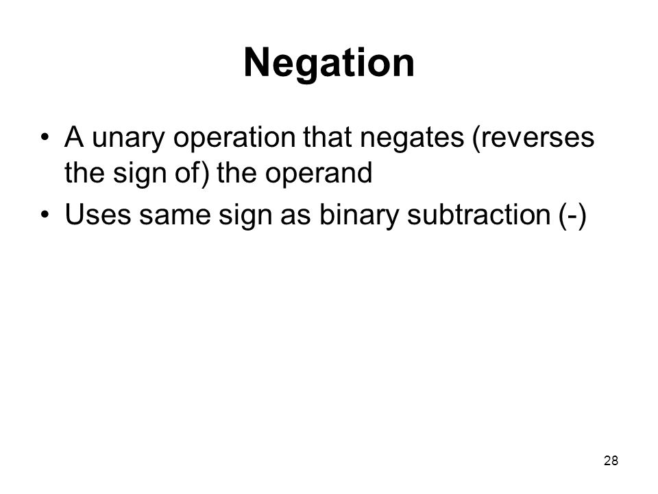 Negation A unary operation that negates (reverses the sign of) the operand.
