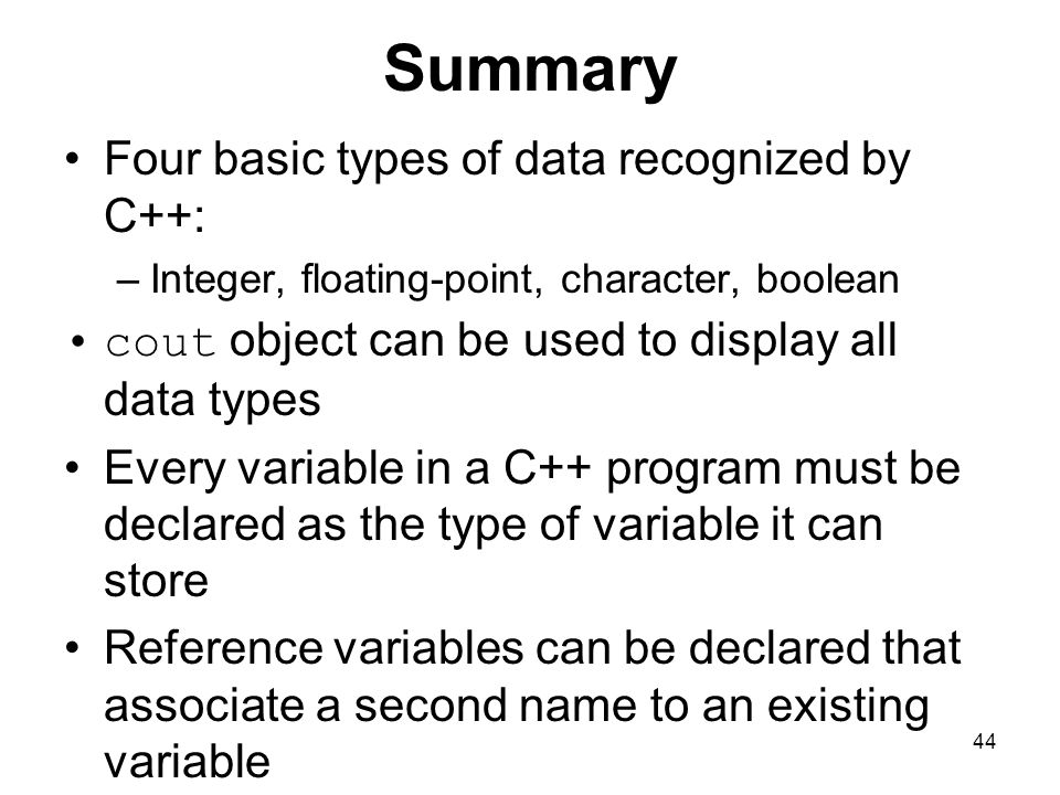 Summary Four basic types of data recognized by C++: