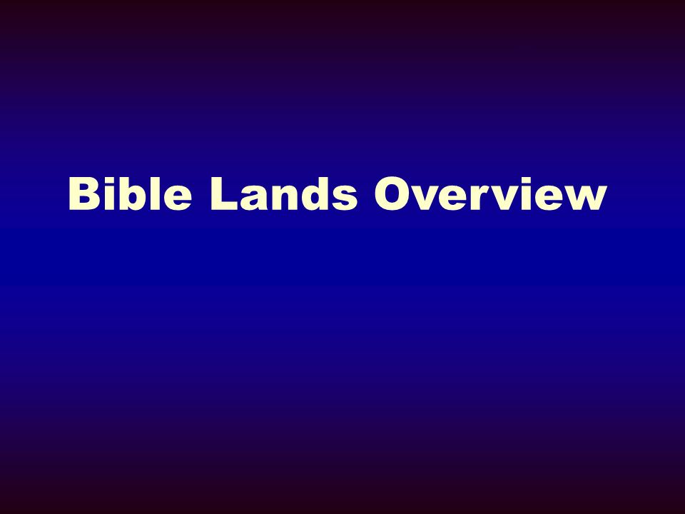 Bible Lands Overview Bible Lands Overview.