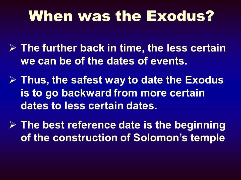 When was the Exodus The further back in time, the less certain we can be of the dates of events.