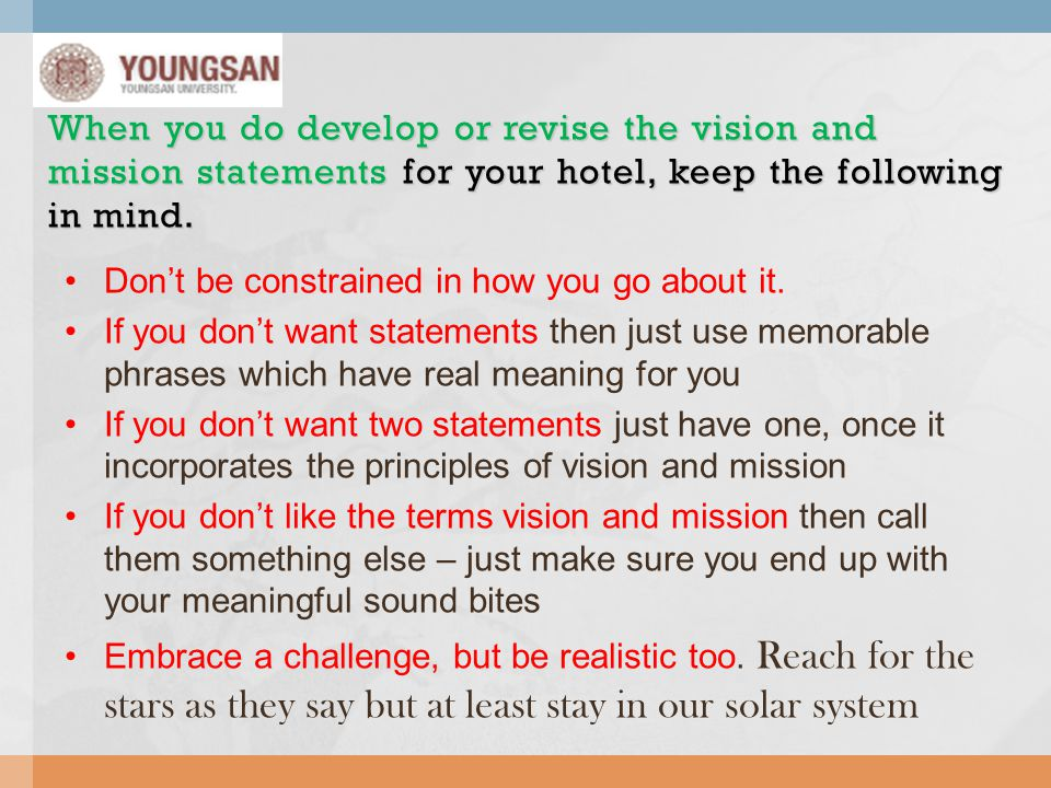 When you do develop or revise the vision and mission statements for your hotel, keep the following in mind.
