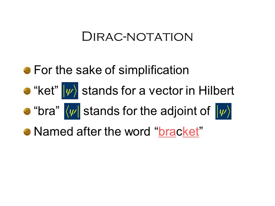 Dirac-notation For the sake of simplification