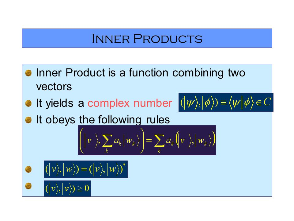 Inner Products Inner Product is a function combining two vectors