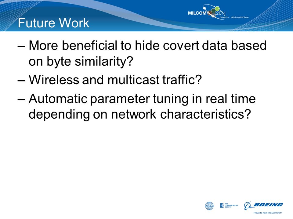 Future Work More beneficial to hide covert data based on byte similarity Wireless and multicast traffic