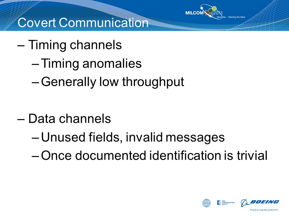 Covert Communication Timing channels. Timing anomalies. Generally low throughput. Data channels.