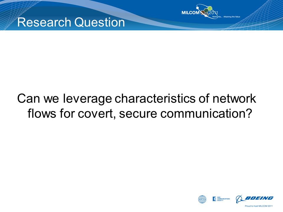 Research Question Can we leverage characteristics of network flows for covert, secure communication