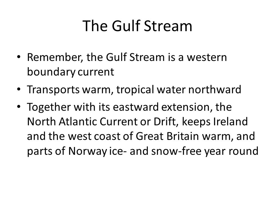 The Gulf Stream Remember, the Gulf Stream is a western boundary current. Transports warm, tropical water northward.