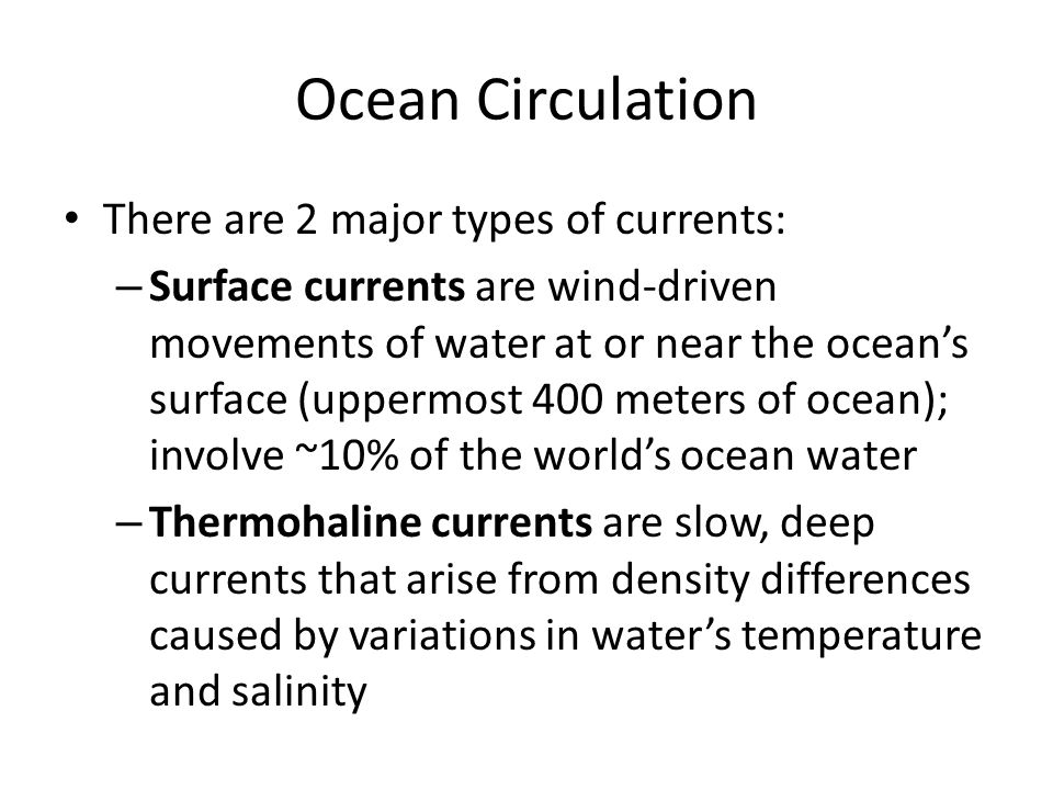 Ocean Circulation There are 2 major types of currents: