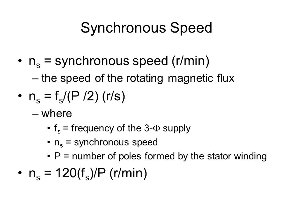 Synchronous Speed ns = synchronous speed (r/min) ns = fs/(P /2) (r/s)