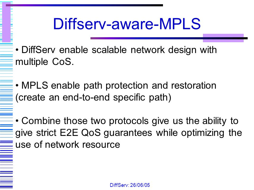 Diffserv-aware-MPLS DiffServ enable scalable network design with multiple CoS.