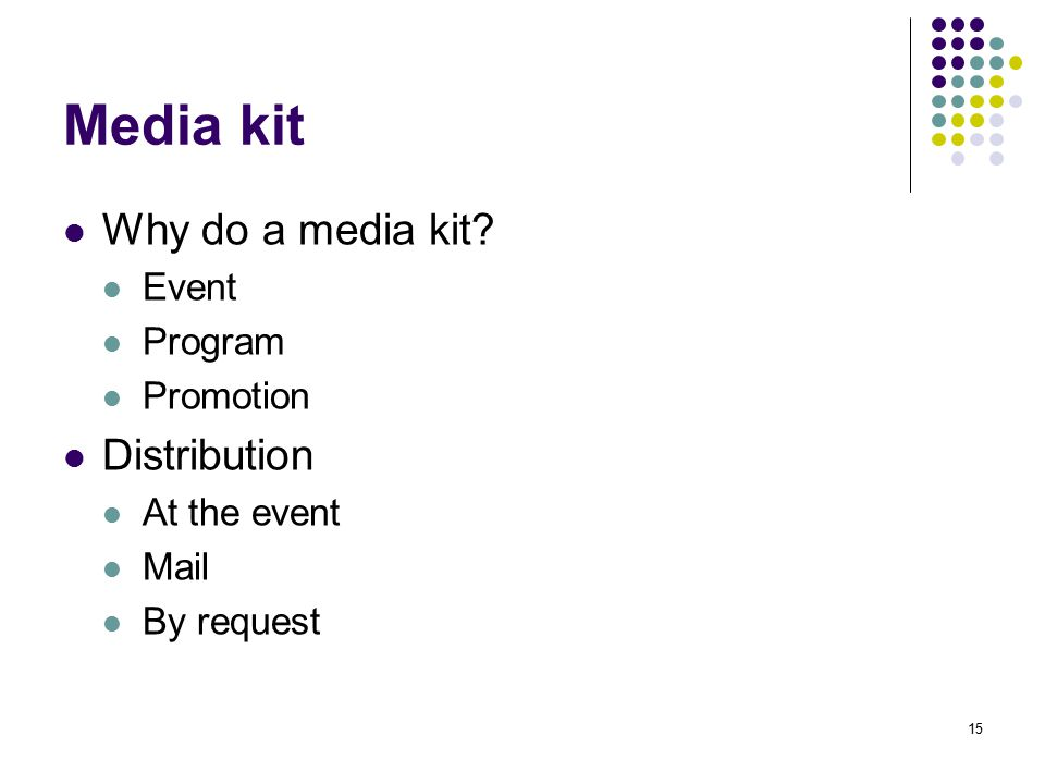 Media kit Why do a media kit Distribution Event Program Promotion