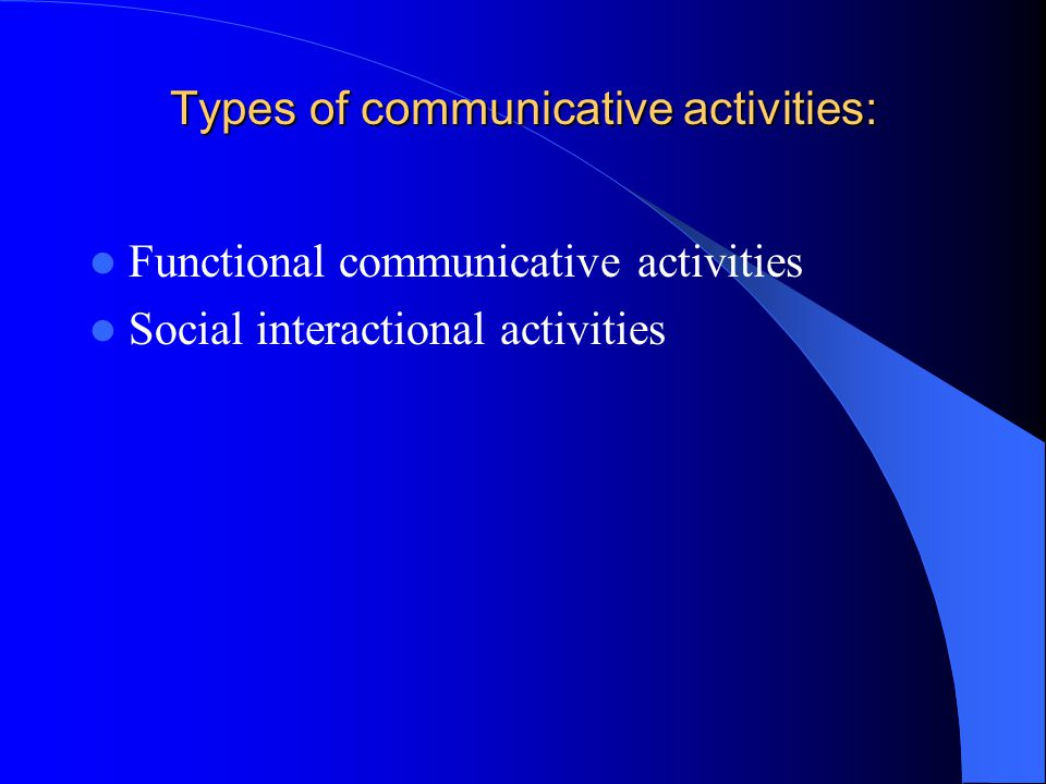 Types of communicative activities: