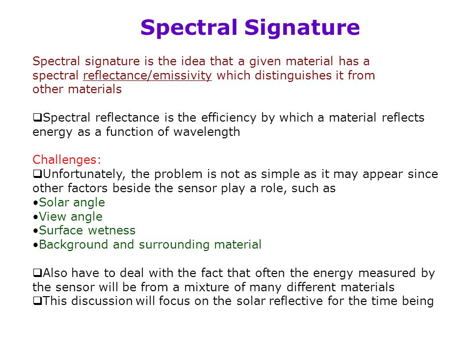 Spectral Signature Spectral signature is the idea that a given material has a. spectral reflectance/emissivity which distinguishes it from.