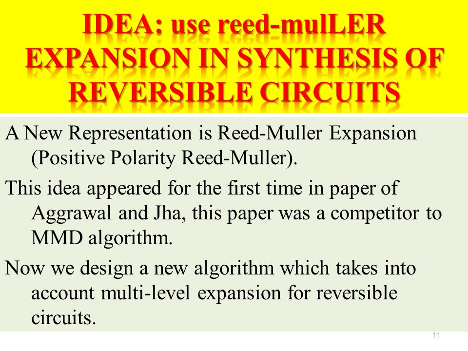 IDEA: use reed-mulLER EXPANSION IN SYNTHESIS OF REVERSIBLE CIRCUITS
