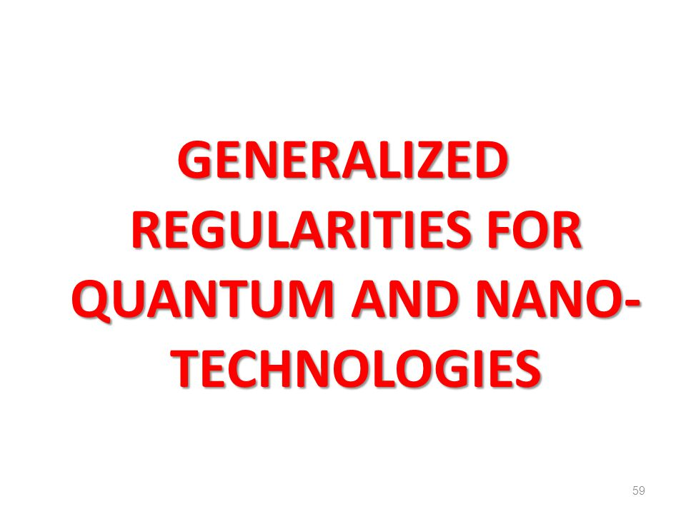 GENERALIZED REGULARITIES FOR QUANTUM AND NANO-TECHNOLOGIES