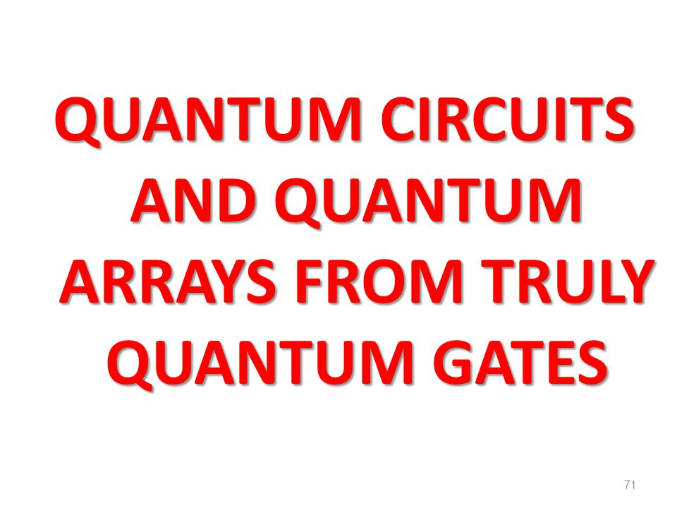 QUANTUM CIRCUITS AND QUANTUM ARRAYS FROM TRULY QUANTUM GATES