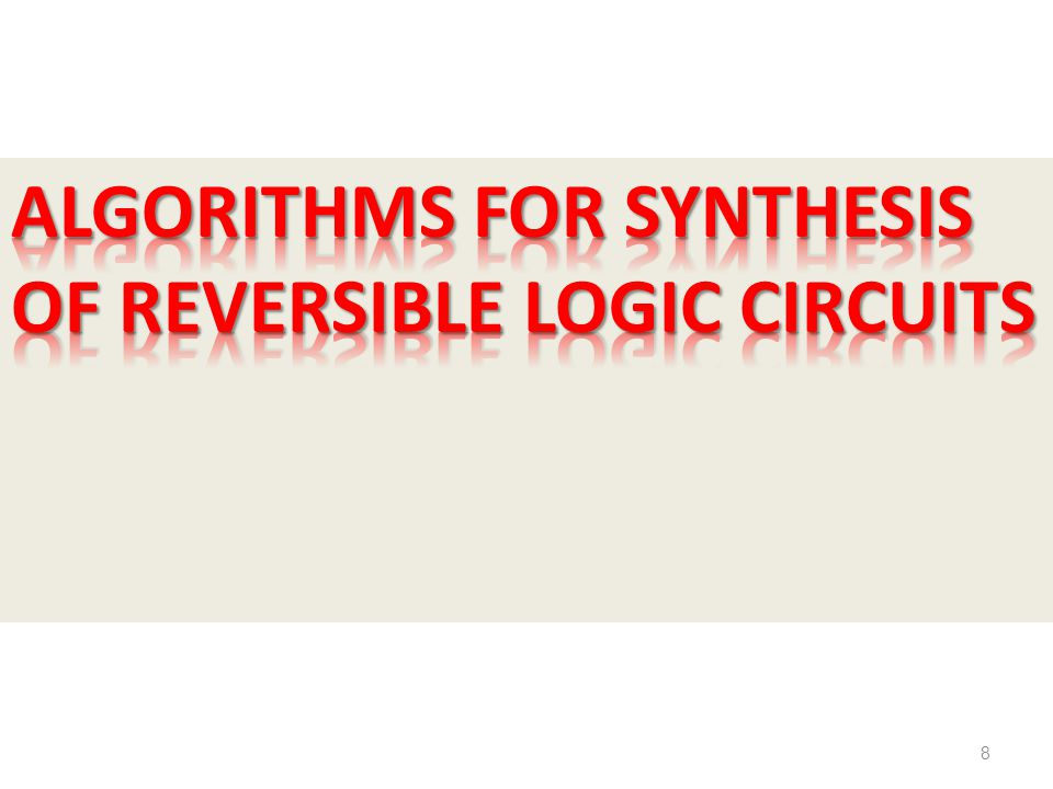 Algorithms for Synthesis of Reversible Logic Circuits