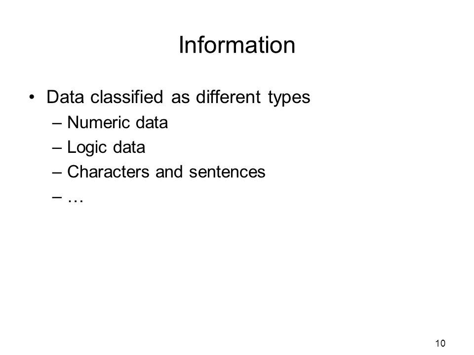 Information Data classified as different types Numeric data Logic data