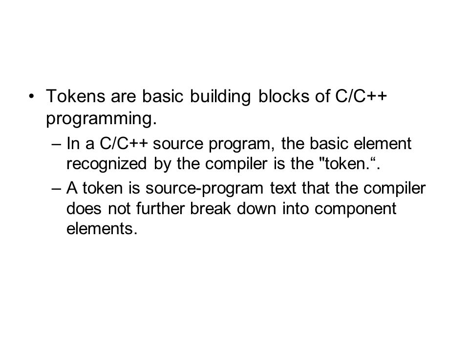 Tokens are basic building blocks of C/C++ programming.