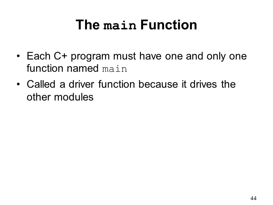 The main Function Each C+ program must have one and only one function named main.