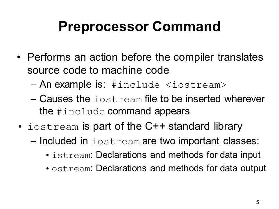 Preprocessor Command Performs an action before the compiler translates source code to machine code.