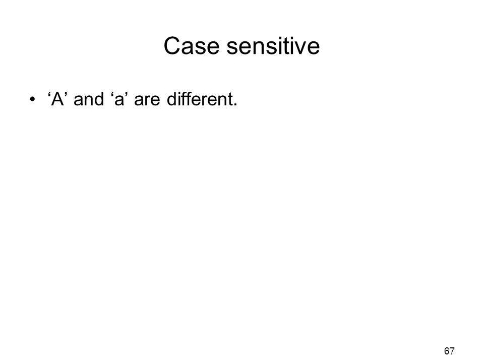 Case sensitive 'A' and 'a' are different.