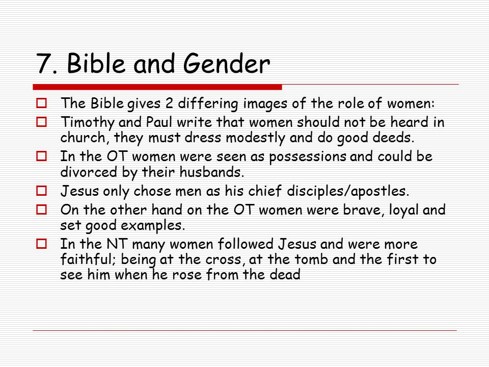 7. Bible and Gender The Bible gives 2 differing images of the role of women: