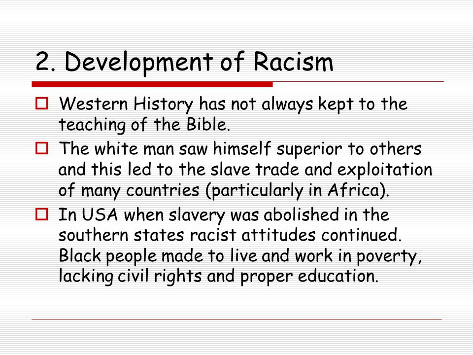 2. Development of Racism Western History has not always kept to the teaching of the Bible.