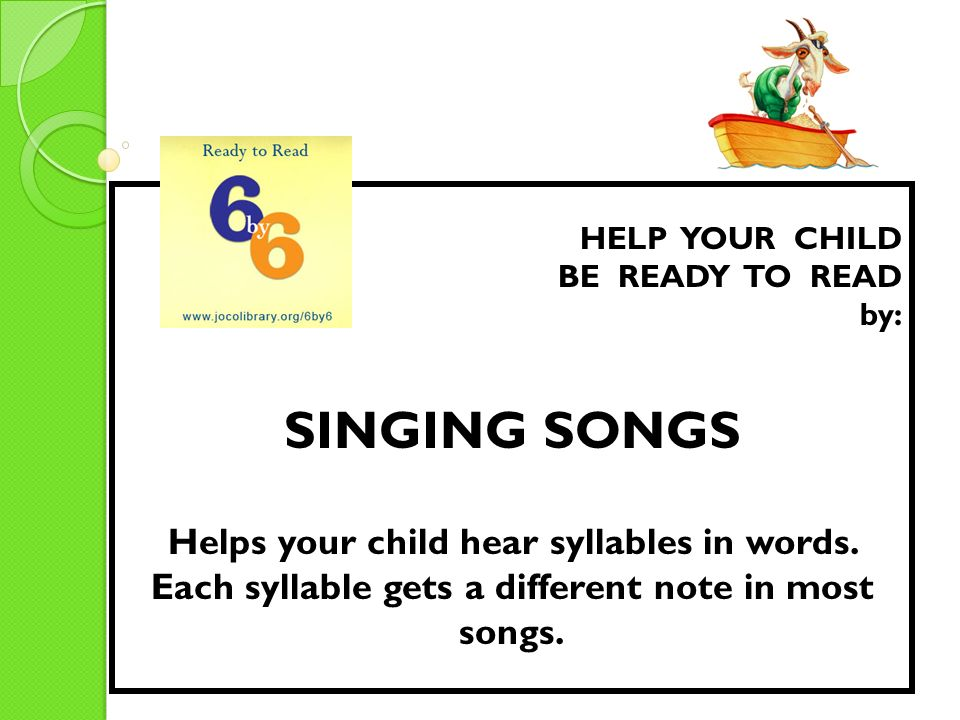 HELP YOUR CHILD BE READY TO READ. by: SINGING SONGS.