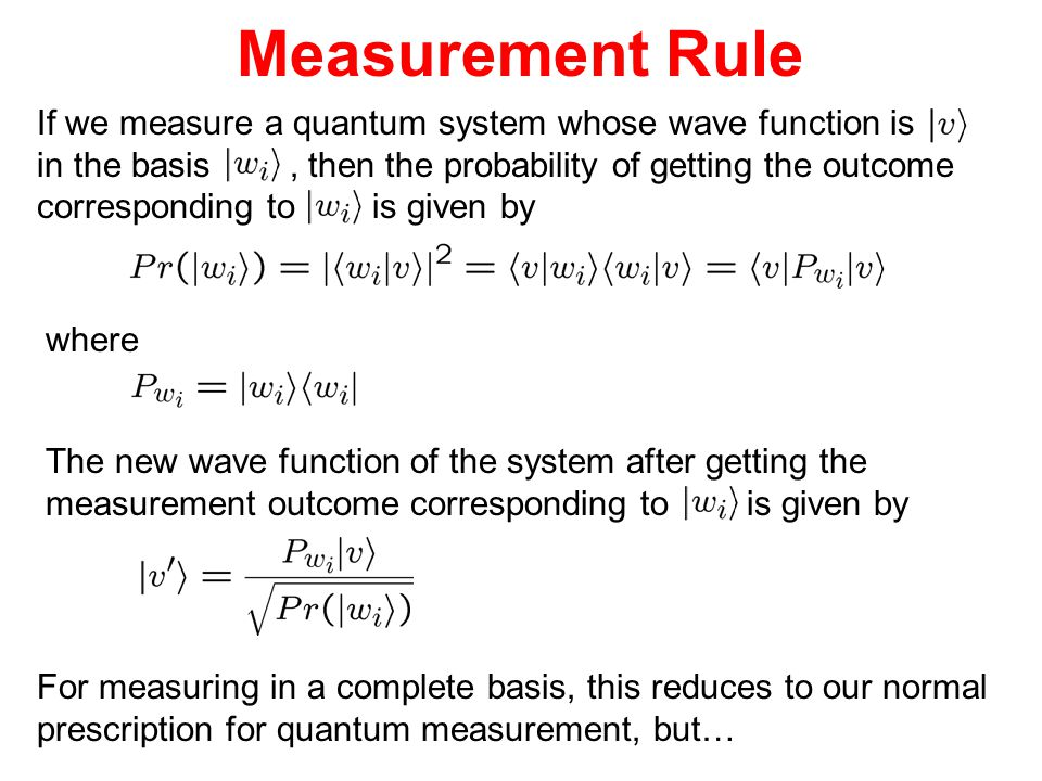 Measurement Rule If we measure a quantum system whose wave function is