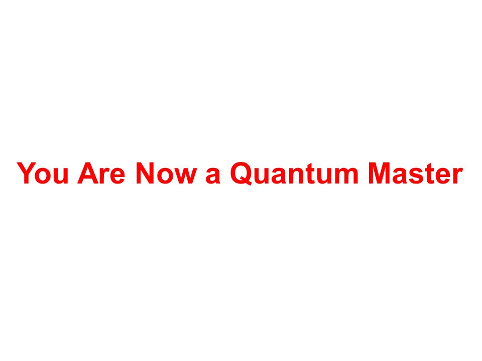 You Are Now a Quantum Master