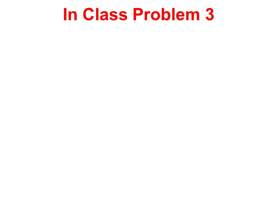 In Class Problem 3